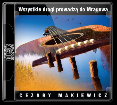 Cezary Makiewicz - Wszystki drogi prowadzą do Mrągowa (2005)