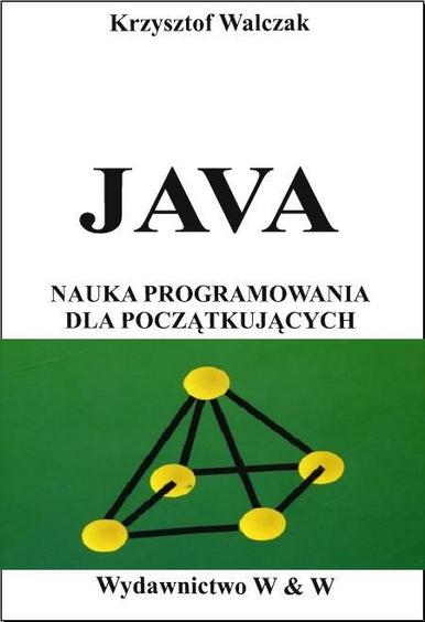 Krzysztof Walczak - Java Nauka Programowania dla Początkujących [PL][.pdf]
