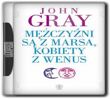 John Gray - Mężczyzni są z Marsa, kobiety z Wenus [Audiobook PL]
