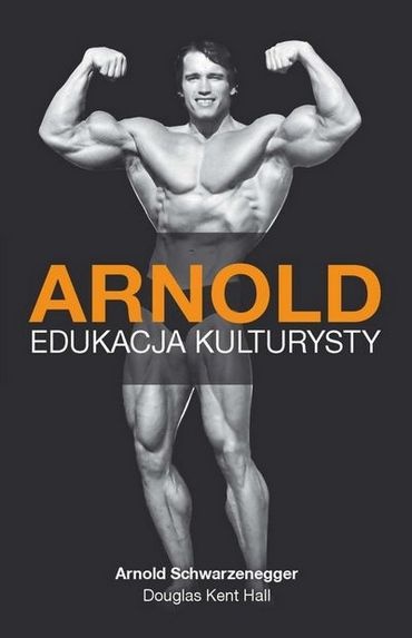 Arnold Schwarzenegger, Douglas Kent Hall - Arnold. Edukacja Kulturysty [PL][PDF]