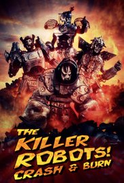 The Killer Robots! Crash and Burn (2016) 1h 40min | Action, Adventure, Comedy