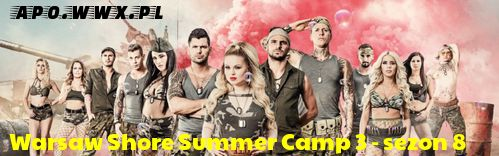 Warsaw Shore – sezon 8 Summer Camp 3